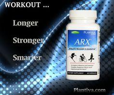 ARX - endurance supplement.  Workout out longer, strong and smarter!  Plantiva.com
