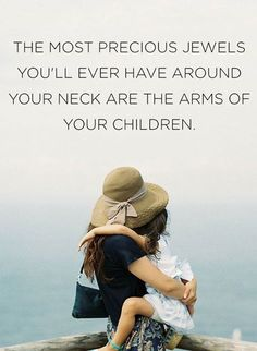 The most precious jewels you'll ever have around your neck are the arms of your children.  #MothersDay