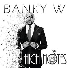 Its All About Us: New Music Video Alert: High Notes - Banky W