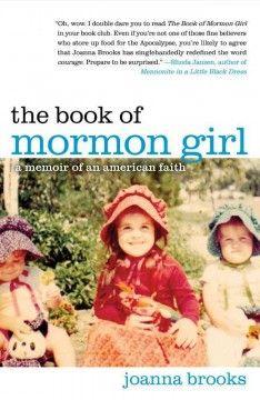 The Book of Mormon girl : a memoir of an American faith by Joanna Brooks