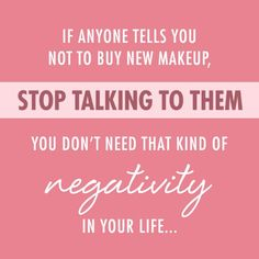 SERIOUSLY. This quote for makeup fanatics is too funny!