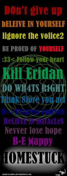 so out of all of these the most inspirational to me personally is kill eridan, y'know like it really hits me hard
