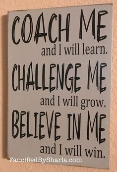 Coach Me and I will Learn Believe in Me and I Will Win Gift Life Quotes Love, Great Quotes, Quotes To Live By, Quotes For Boys, Inspirational Quotes For Work, Believe In Me Quotes, Awesome Quotes, Small Town Quotes, Positive Quotes For Work