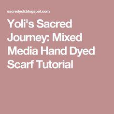 Yoli's Sacred Journey: Mixed Media Hand Dyed Scarf Tutorial