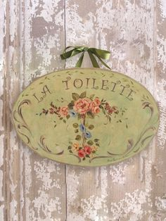 La Toilette Green with Flowers Wall Plaque Sign graces the doors of the bathrooms in my guesthouses - shabby chic style Vintage Shabby Chic, Shabby Chic Style, Shabby Chic Decor, Rose Cottage, Tole Painting, Wall Plaques, Craft Projects, Creations, Wall Decor