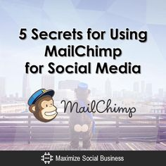 5 Secrets for Using MailChimp for Social Media