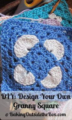 Baking Outside the Box: Design your own granny square. Simple instructions.