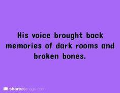 His voice brought back memories of dark rooms and broken bones.