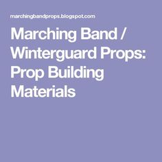 Marching Band / Winterguard Props: Prop Building Materials