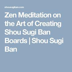 Zen Meditation on the Art of Creating Shou Sugi Ban Boards | Shou Sugi Ban