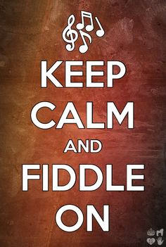 Keep calm & fiddle on