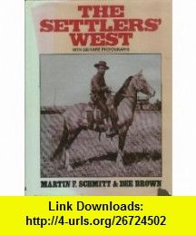 Settlers West (9780517067192) Martin F. Schmitt, Dee Brown , ISBN-10: 0517067196  , ISBN-13: 978-0517067192 ,  , tutorials , pdf , ebook , torrent , downloads , rapidshare , filesonic , hotfile , megaupload , fileserve