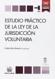 Estudio práctico de la Ley de la jurisdicción voluntaria / coordinador, Andrés Díaz Barbero ; autores, Marisa Álvarez Puerto, Begoña Ampudia Álvaro, Lilliana Balsan ... [et al.]