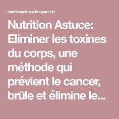 Nutrition Astuce: Eliminer les toxines du corps, une méthode qui prévient le cancer, brûle et élimine les graisses et l'excès d'eau