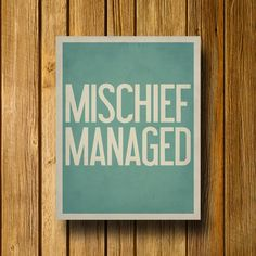 Cute for kid's playroom....Typography Print / Mischief Managed Poster / by EntropyTradingCo