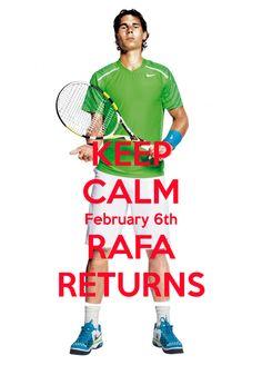 February 6th Rafa Nadal returns! Vamos Rafa!