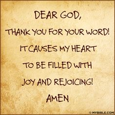 Dear God, Thank Your for Your Word! it causes my heart to be filled with joy and rejoicing! Amen