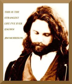 Jim Morrison....I agree with you Jim.