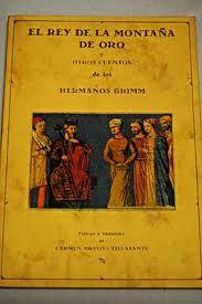 El rey de la montaña de oro y otros cuentos / de los hermanos Grimm; prólogo y traducción de Carmen Bravo-Villasante  L/Bc OLA era 8