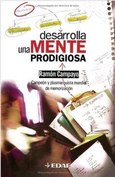 Desarrolla una mente prodigiosa, de Ramón Campayo, un excelente recurso para potenciar nuestras habilidades intelectuales.