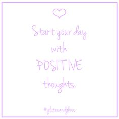 Good morning ! Keep those positive thoughts with you throughout your day ! #goodmorning #beauty #newday #glutesandgloss