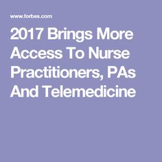2017 Brings More Access To Nurse Practitioners, PAs And Telemedicine