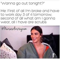 Second Of All, Im Broke, Nursing Memes, Going Out