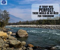#Quote #Of #The #Day #Today #Perfect #No #Need #For #Tomorrow :)
