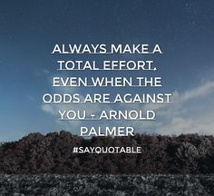 Quotes about Always make a total effort, even when the odds are against you - Arnold Palmer  with images background, share as cover photos, profile pictures on WhatsApp, Facebook and Instagram or HD wallpaper - Best quotes