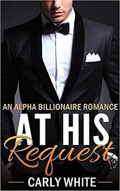 ROMANCE: BILLIONAIRE ROMANCE: At His Request( An Alpha Billionaire Romance) (A Bad Boy Alpha Male Romance Book 1) by Carly White http://www.amazon.com/dp/B017OC6MI0/ref=cm_sw_r_pi_dp_f-brwb0SGSPQ9