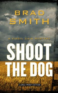 Shoot the Dog by Brad Smith,In upstate New York, Virgil Cain's Percherons are pulling a hay wagon when two movies scouts show up and offer him $500 a day to use the horses in a film. Virgil accepts the needed cash, but soon finds the chaotic set of Frontier Woman is more trouble that it's worth. Producer Sam Sawchuck is in over her head between her talent-challenged director husband and an egomaniacal new investor, Native American casino owner Ronnie Red Hawk. Then the film's leading......