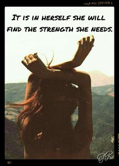 It is in herself she will find the strength she needs.
