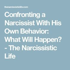 Confronting a Narcissist With His Own Behavior: What Will Happen? - The Narcissistic Life