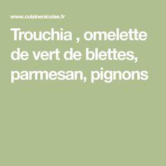 Trouchia , omelette de vert de blettes, parmesan, pignons Slow Food, Omelette, Parmesan, Gratin, Green, Omelet, Frittata, Parmigiano Reggiano