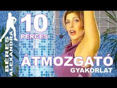 Béres Alexandra torna || Átmozgatás 2. || 10 perc - YouTube Total Body, Zumba, Pilates, Fitness, Exercise, Gym, Diet, Workout, Sports