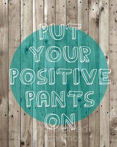 Put your positive pants on! #fridayinspiration from @ashokauk