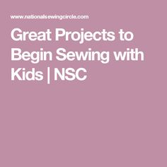 Great Projects to Begin Sewing with Kids   NSC