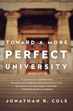 Toward a More Perfect University: Jonathan R. Cole   http://www.amazon.com/dp/1610392655/