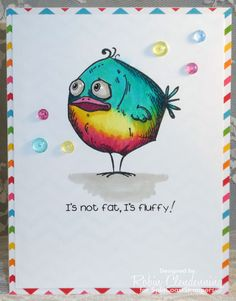 Not fat, fluffy! card by Stamperrobin - Cards and Paper Crafts at Splitcoaststampers