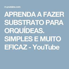 APRENDA A FAZER SUBSTRATO PARA ORQUÍDEAS. SIMPLES E MUITO EFICAZ - YouTube