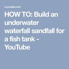 HOW TO: Build an underwater waterfall sandfall for a fish tank - YouTube