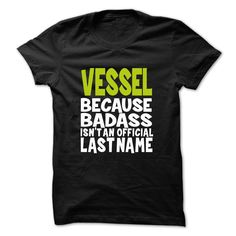 VESSEL Because Badass Isn't an Official Last Name T-Shirts, Hoodies. CHECK PRICE ==► https://www.sunfrog.com/Valentines/VESSEL-BadAss.html?id=41382