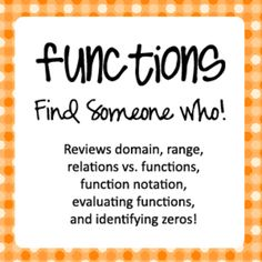 Functions Find Someone Who!  Review domain, range, function notation, zeros of functions.