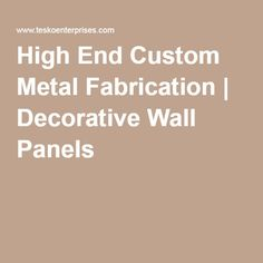 High End Custom Metal Fabrication | Decorative Wall Panels