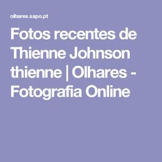 Fotos recentes de Thienne Johnson thienne | Olhares - Fotografia Online