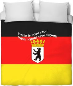 """Custom Duvet Cover: Your fashionable, flamboyant Fashion-Souvenir directly from Berlin, the capital and the largest city of Germany.  Your personal statement """"Wish I could have stayed!"""" proves: You've been to Berlin, you travel the world!  Bed Duvet cover, shower curtain, Sweatshirt, Hoodie, Yoga Pants, Joggers, Leggings, Phone Case, Beach Towel, Tank Top, Crop Top, T-Shirt,  underwear, swim shorts, Bandana, Onesie, couch pillow, pillowcase, Classic T-Shirt."""