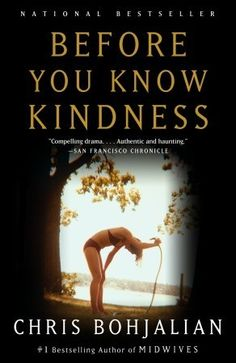 Before You Know Kindness ~ Chris Bohjalian - have read all Bohjalian's books to date this is my fav.