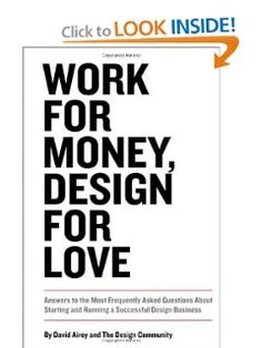Work for Money, Design for Love: Answers to the Most Frequently Asked Questions About Starting and Running a Successful Design Business (Voices That Matter)