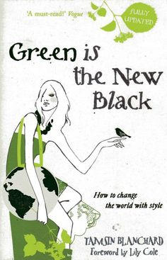 Green Is The New Black-How To Change The World With Style by Tamsin Blanchard http://ecosalon.com/top-15-eco-fashion-books/
