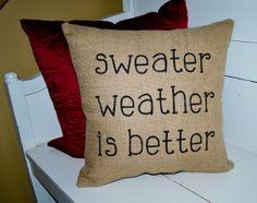 Burlap Winter Pillow  Sweater Weather  by JoaniesFavoriteThing, $32.00https://www.etsy.com/listing/176010331/burlap-winter-pillow-sweater-weather?ref=shop_home_active_1